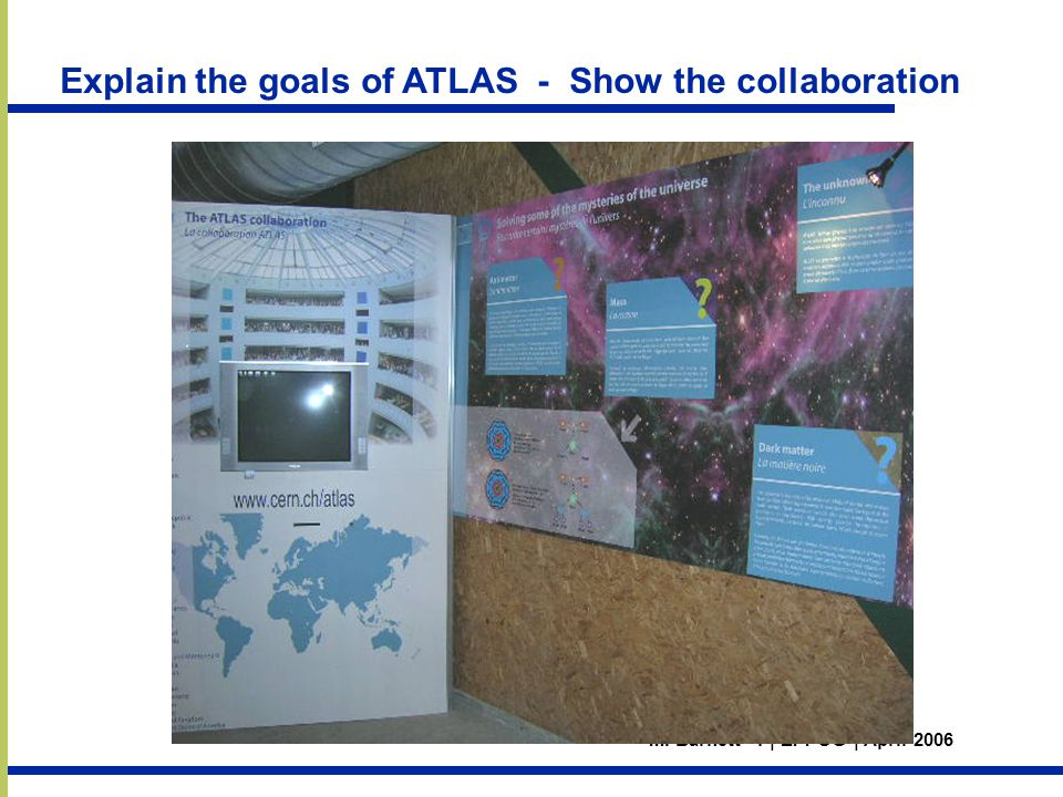 M. Barnett 1 | EPPOG | April 2006 Explain the goals of ATLAS - Show the collaboration