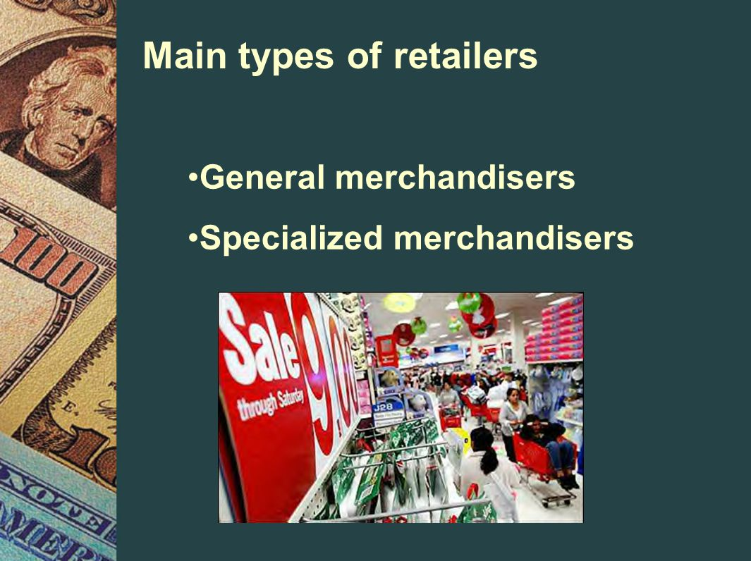 Main types of retailers General merchandisers Specialized merchandisers