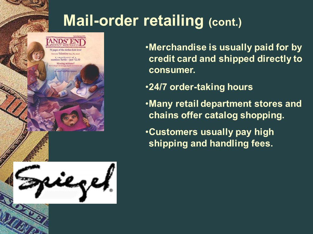 Mail-order retailing (cont.) Merchandise is usually paid for by credit card and shipped directly to consumer.