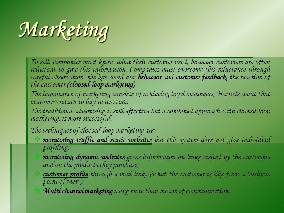 Marketing To sell, companies must know what their customer need, however customers are often reluctant to give this information.