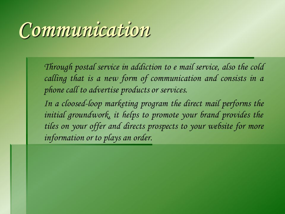 Communication Through postal service in addiction to e mail service, also the cold calling that is a new form of communication and consists in a phone call to advertise products or services.