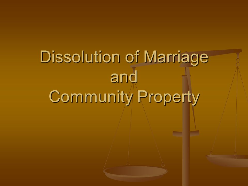 Dissolution of Marriage and Community Property
