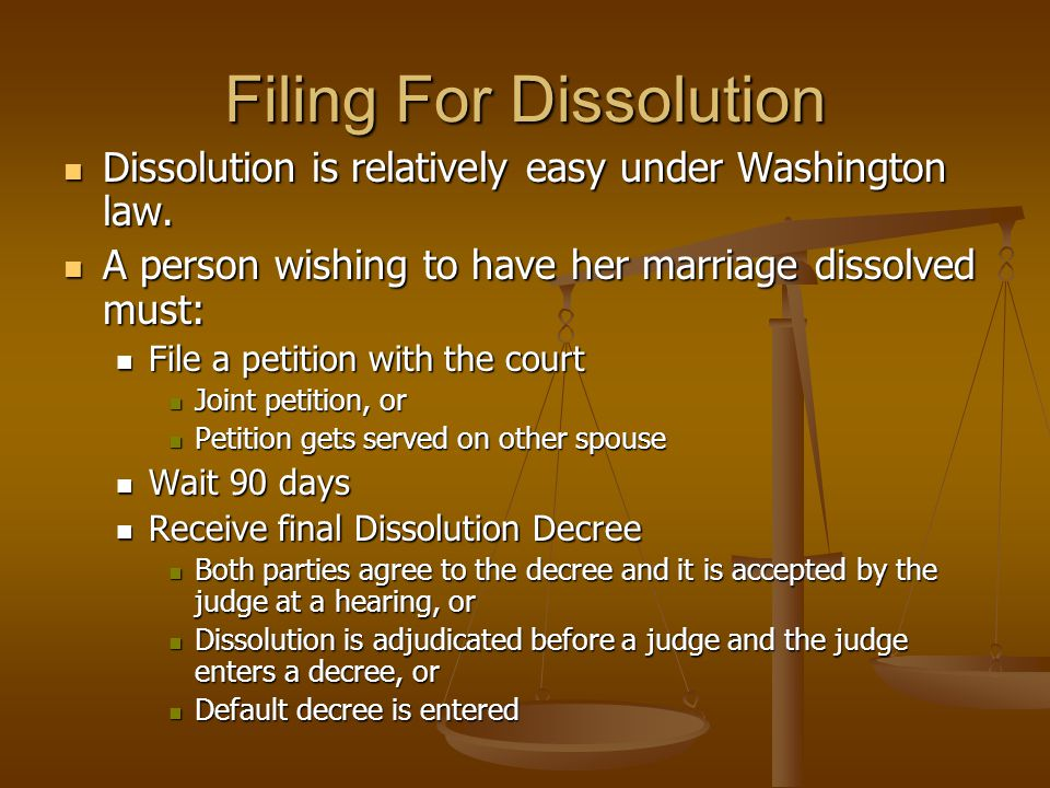 Filing For Dissolution Dissolution is relatively easy under Washington law.
