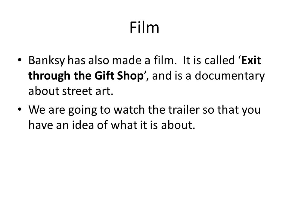 Film Banksy has also made a film.
