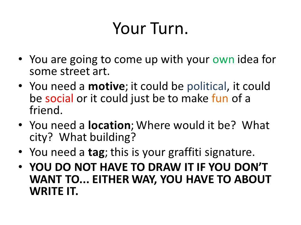 Your Turn. You are going to come up with your own idea for some street art.
