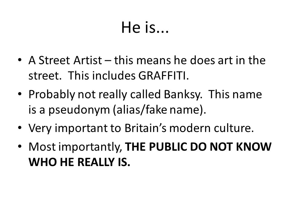 He is... A Street Artist – this means he does art in the street.