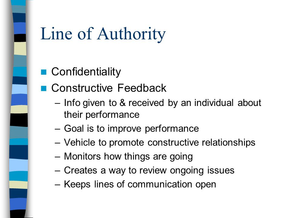 Line of Authority Confidentiality Constructive Feedback –Info given to & received by an individual about their performance –Goal is to improve perform