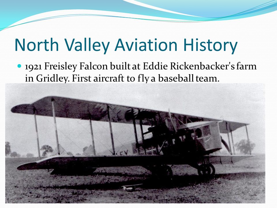 North Valley Aviation History 1921 Freisley Falcon built at Eddie Rickenbacker s farm in Gridley.