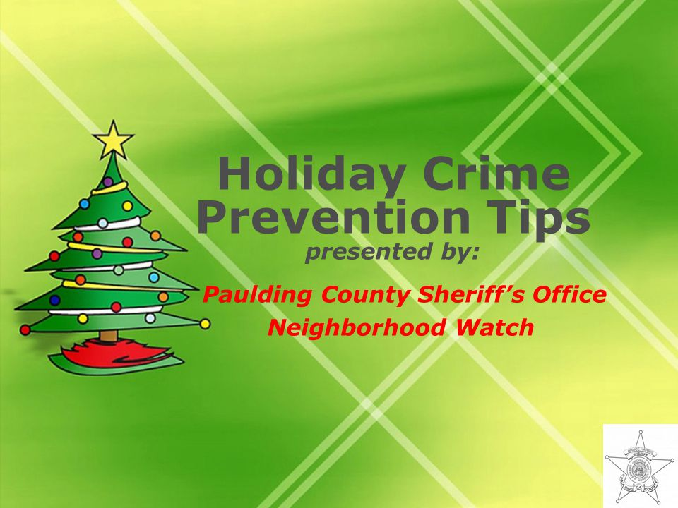 Holiday Crime Prevention Tips presented by: Paulding County Sheriffs Office Neighborhood Watch
