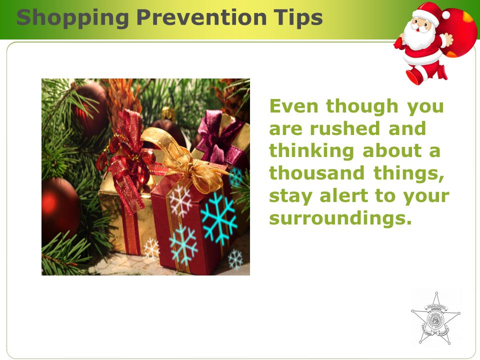 Shopping Prevention Tips Even though you are rushed and thinking about a thousand things, stay alert to your surroundings.
