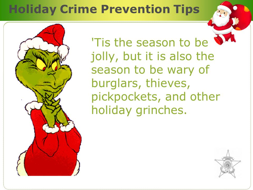 Holiday Crime Prevention Tips Nothing can ruin the Christmas spirit faster than becoming the victim of a crime.