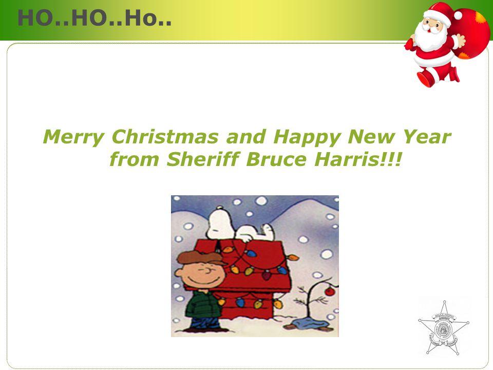 HO..HO..Ho.. Merry Christmas and Happy New Year from Sheriff Bruce Harris!!!