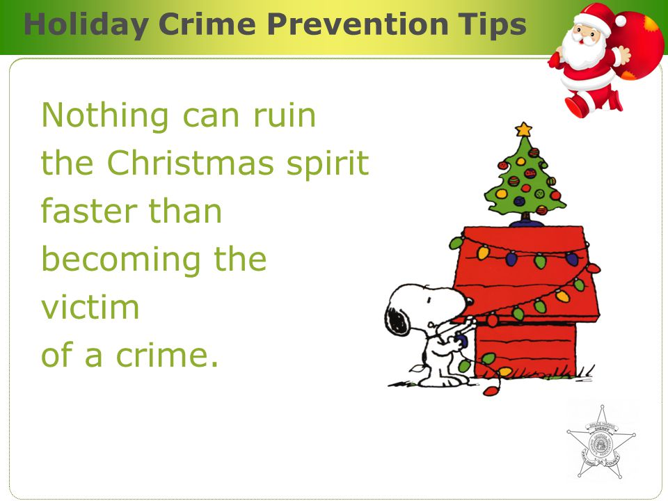 Protecting Your Home Unfortunately burglars view the holiday season a little differently…for them, it is a time of opportunity to burglarize your home for cash, credit cards, and gifts.