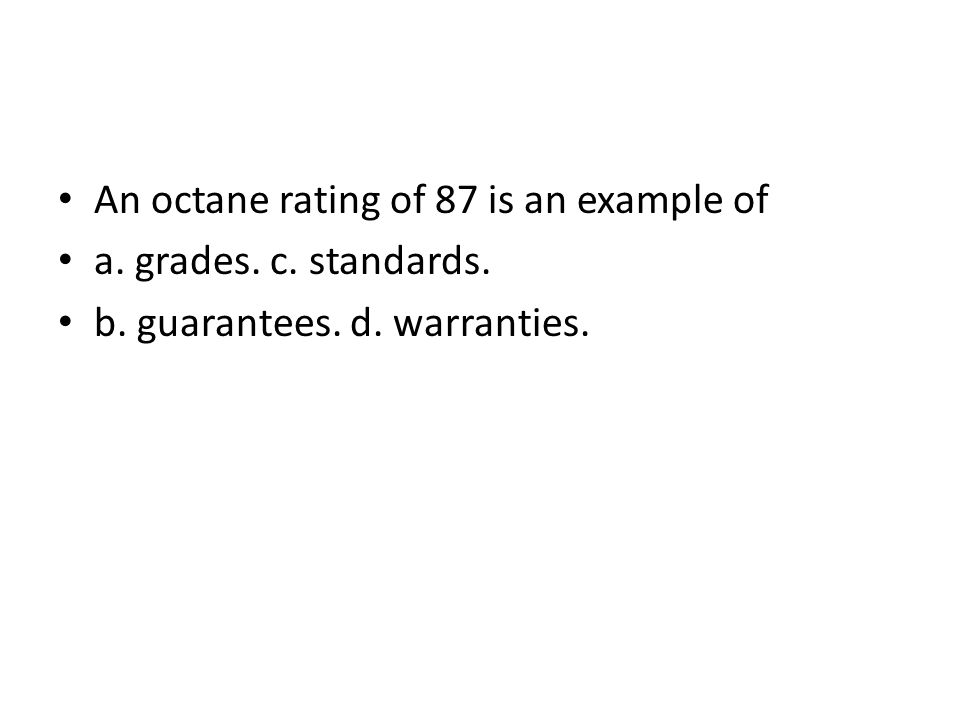 An octane rating of 87 is an example of a. grades. c. standards. b. guarantees. d. warranties.