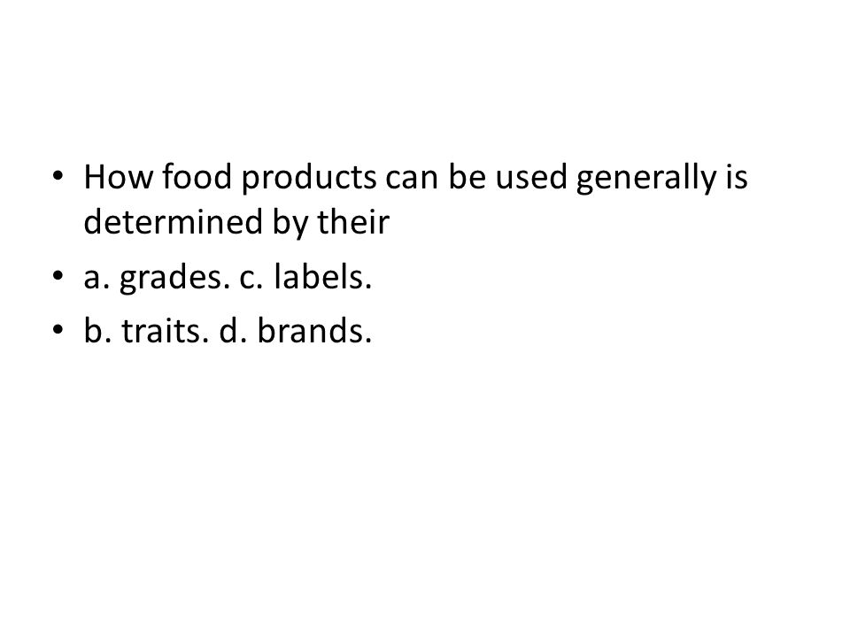How food products can be used generally is determined by their a. grades. c. labels. b. traits. d. brands.