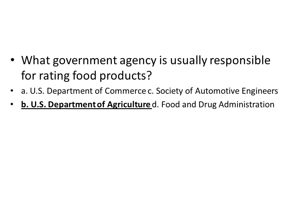 What government agency is usually responsible for rating food products? a. U.S. Department of Commerce c. Society of Automotive Engineers b. U.S. Depa