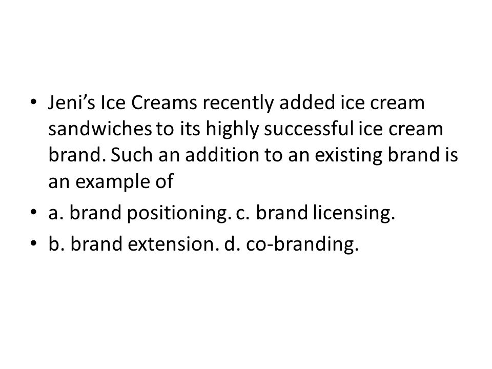 Jenis Ice Creams recently added ice cream sandwiches to its highly successful ice cream brand. Such an addition to an existing brand is an example of