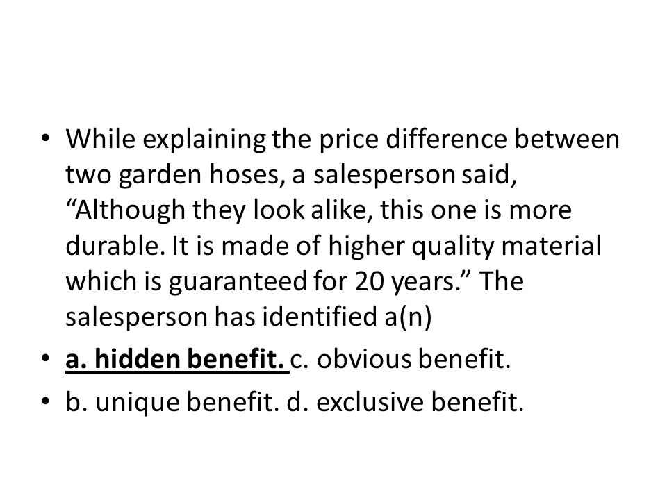 While explaining the price difference between two garden hoses, a salesperson said, Although they look alike, this one is more durable. It is made of