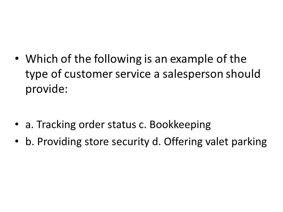 Which of the following is an example of the type of customer service a salesperson should provide: a. Tracking order status c. Bookkeeping b. Providin