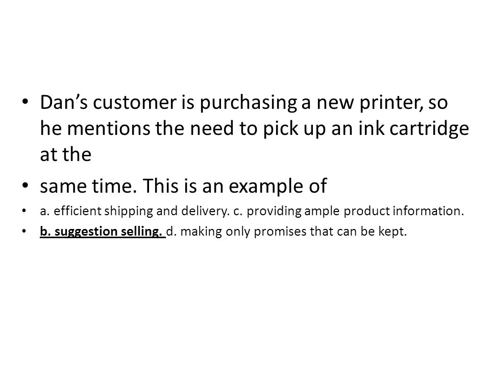 Dans customer is purchasing a new printer, so he mentions the need to pick up an ink cartridge at the same time. This is an example of a. efficient sh