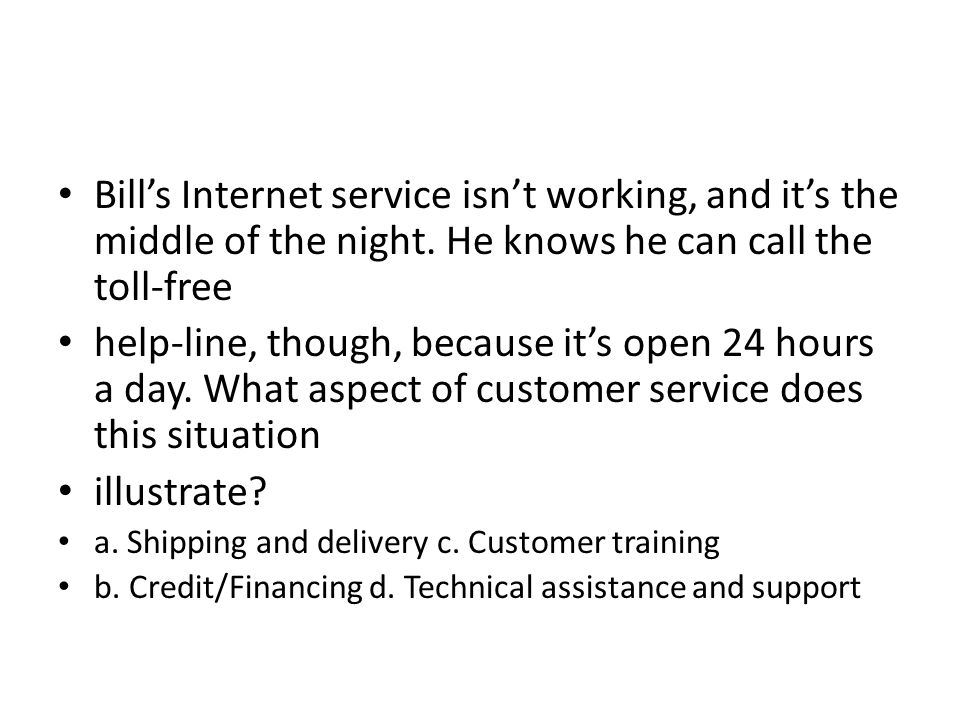 Bills Internet service isnt working, and its the middle of the night. He knows he can call the toll-free help-line, though, because its open 24 hours