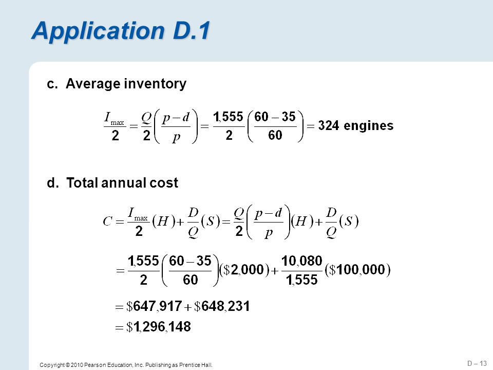 D – 13 Copyright © 2010 Pearson Education, Inc. Publishing as Prentice Hall. Application D.1 c.Average inventory d.Total annual cost