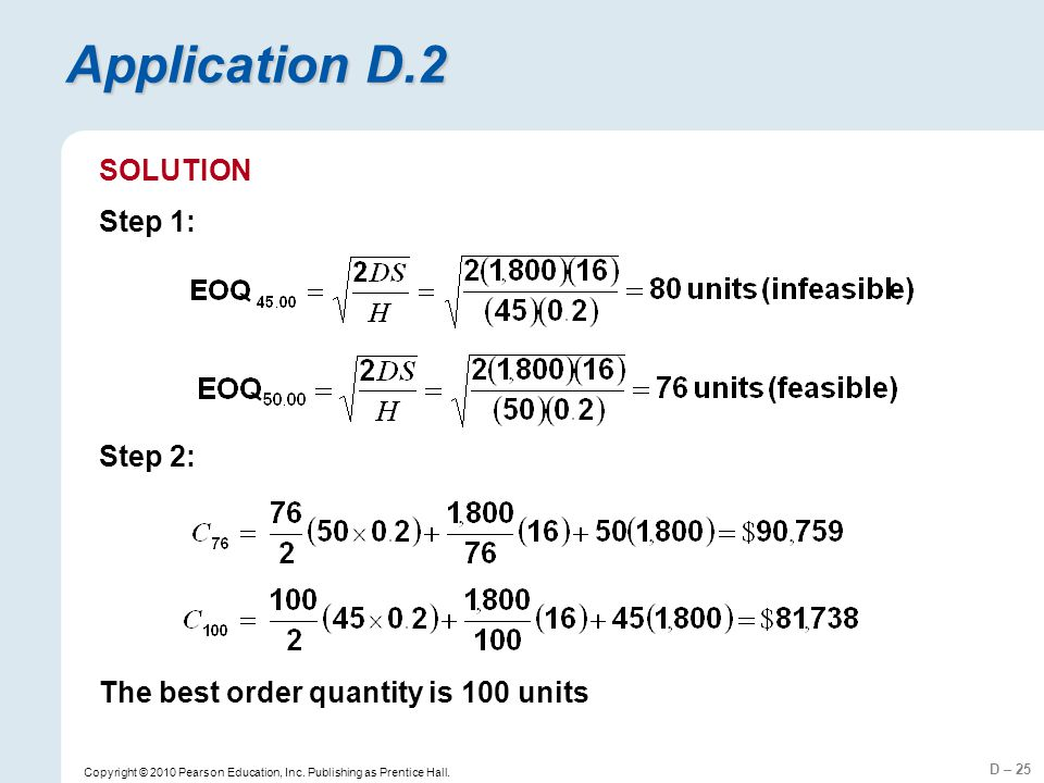 D – 25 Copyright © 2010 Pearson Education, Inc. Publishing as Prentice Hall. Application D.2 SOLUTION Step 1: Step 2: The best order quantity is 100 u