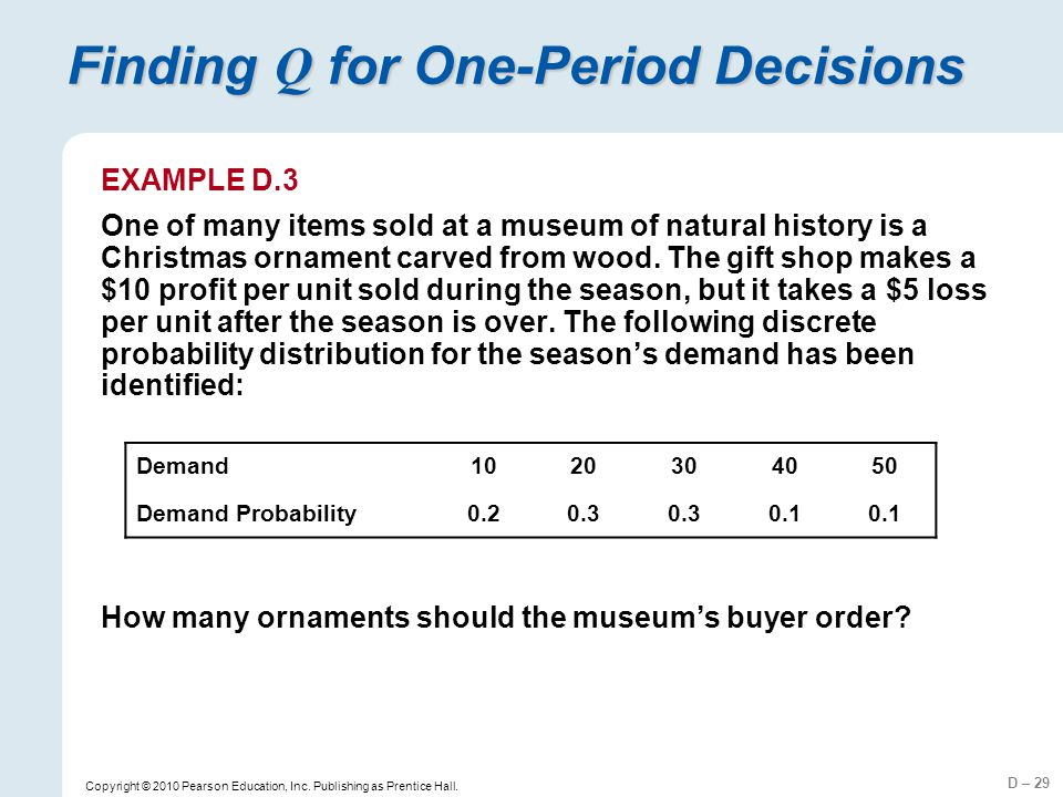 D – 29 Copyright © 2010 Pearson Education, Inc. Publishing as Prentice Hall. Finding Q for One-Period Decisions EXAMPLE D.3 One of many items sold at