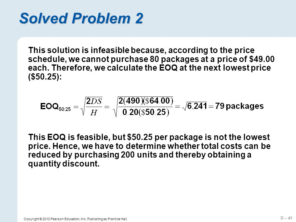 D – 41 Copyright © 2010 Pearson Education, Inc. Publishing as Prentice Hall. Solved Problem 2 This solution is infeasible because, according to the pr