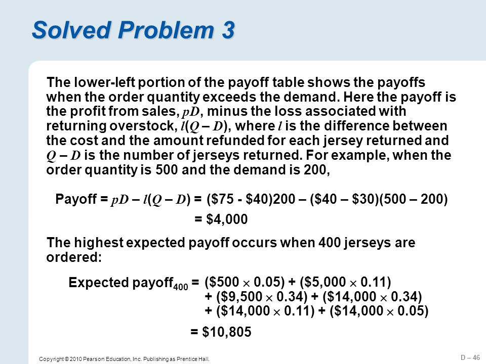 D – 46 Copyright © 2010 Pearson Education, Inc. Publishing as Prentice Hall. Solved Problem 3 The lower-left portion of the payoff table shows the pay