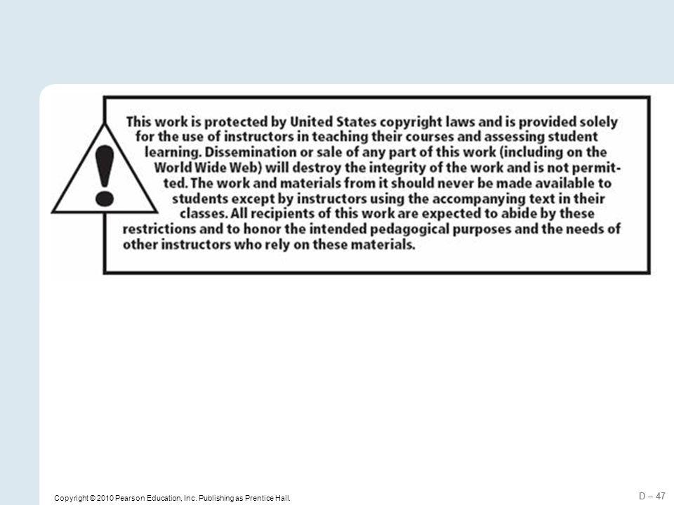 D – 47 Copyright © 2010 Pearson Education, Inc. Publishing as Prentice Hall.