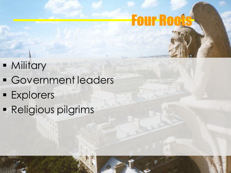 Four Roots Military Government leaders Explorers Religious pilgrims