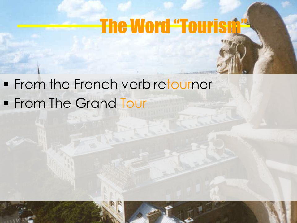 The Word Tourism From the French verb retourner From The Grand Tour