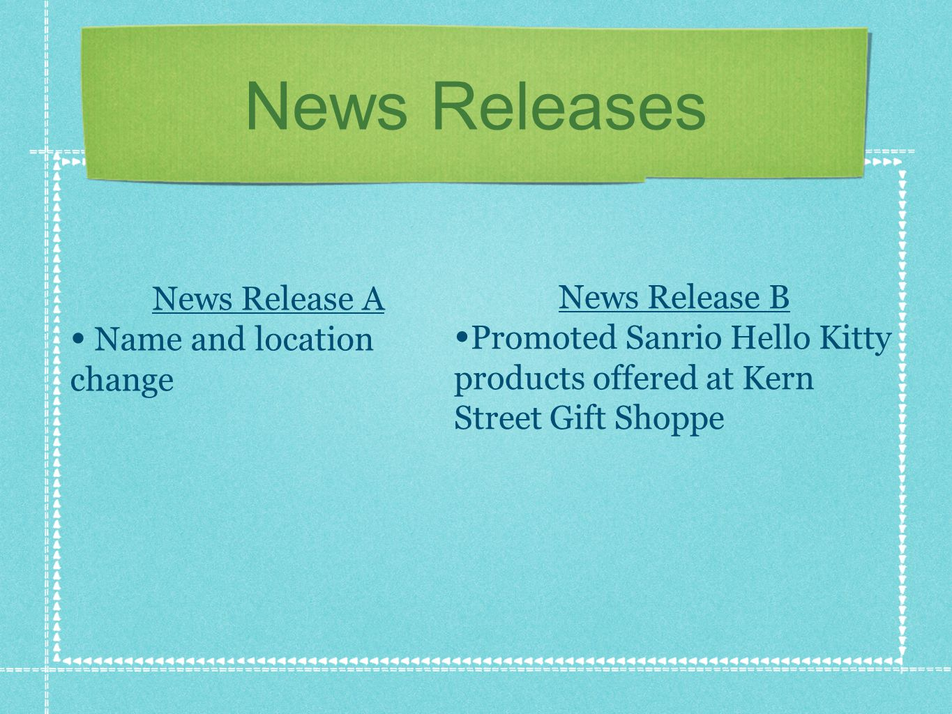 News Releases News Release A Name and location change News Release B Promoted Sanrio Hello Kitty products offered at Kern Street Gift Shoppe
