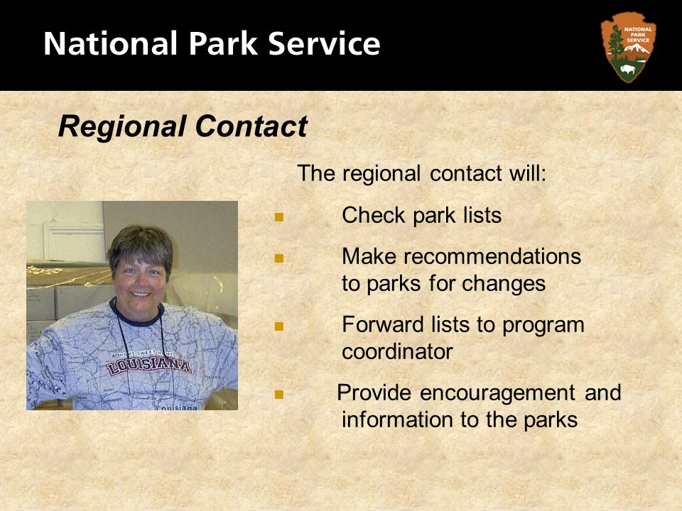 Regional Contact The regional contact will: Check park lists Make recommendations to parks for changes Forward lists to program coordinator Provide en