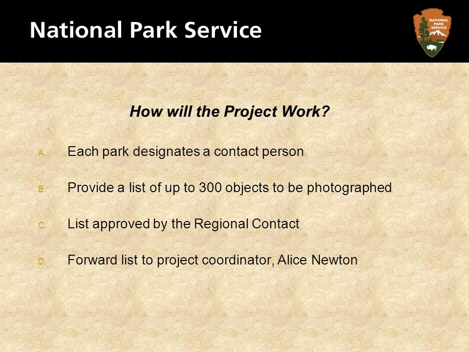 How will the Project Work? A. Each park designates a contact person B. Provide a list of up to 300 objects to be photographed C. List approved by the