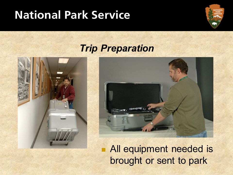 Trip Preparation All equipment needed is brought or sent to park