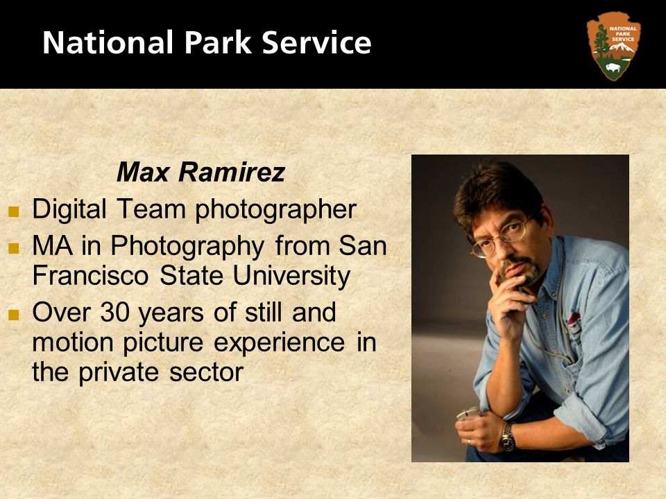Max Ramirez Digital Team photographer MA in Photography from San Francisco State University Over 30 years of still and motion picture experience in th