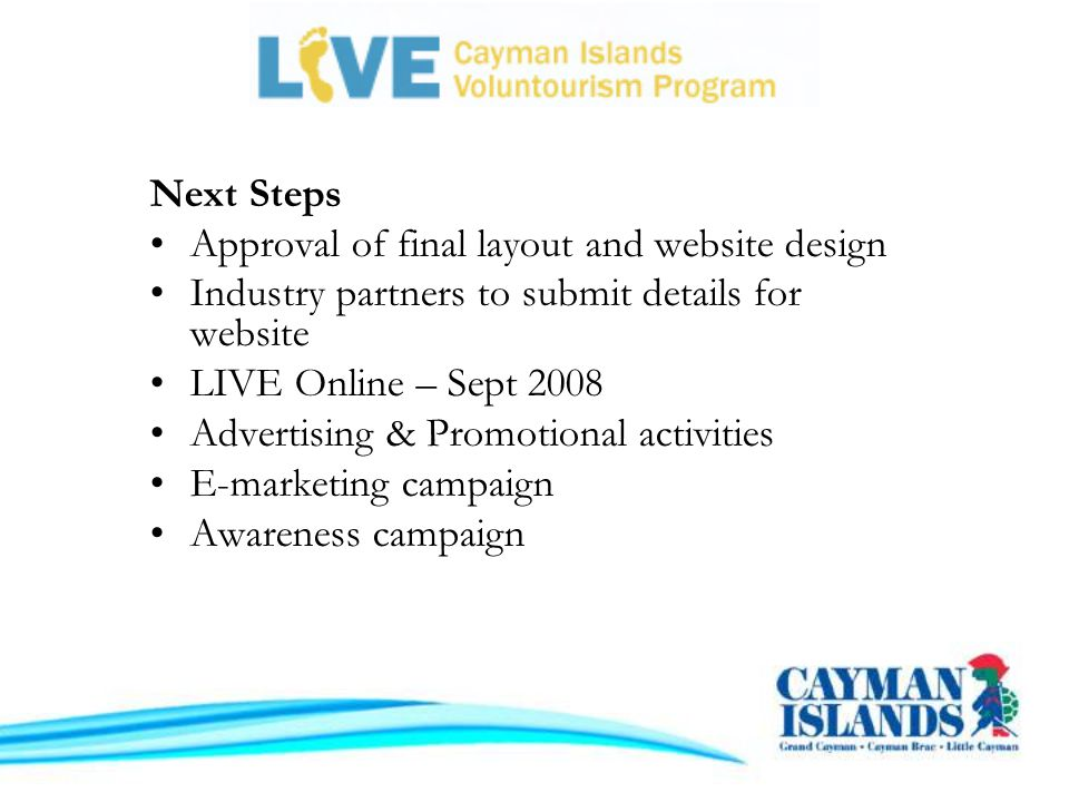 Next Steps Approval of final layout and website design Industry partners to submit details for website LIVE Online – Sept 2008 Advertising & Promotional activities E-marketing campaign Awareness campaign