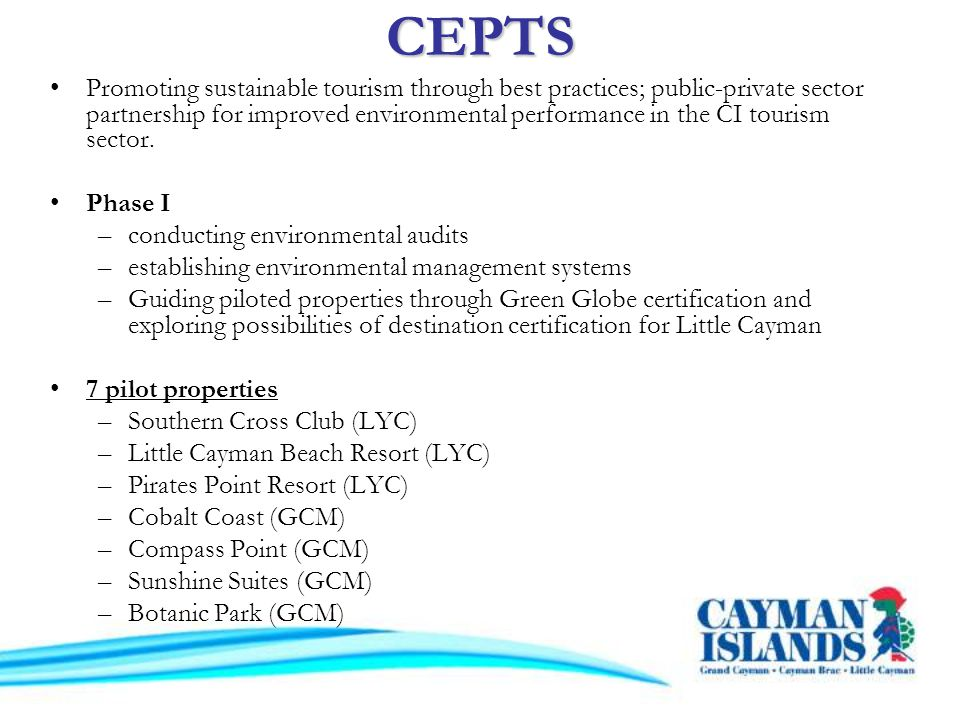 CEPTS Promoting sustainable tourism through best practices; public-private sector partnership for improved environmental performance in the CI tourism sector.