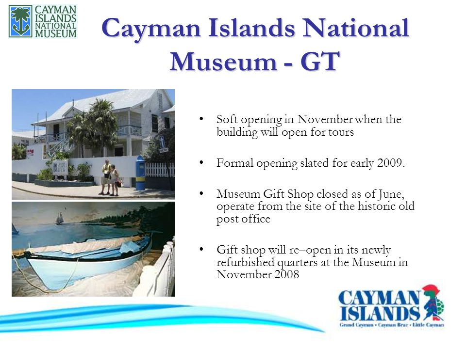 Cayman Islands National Museum - GT Soft opening in November when the building will open for tours Formal opening slated for early 2009.