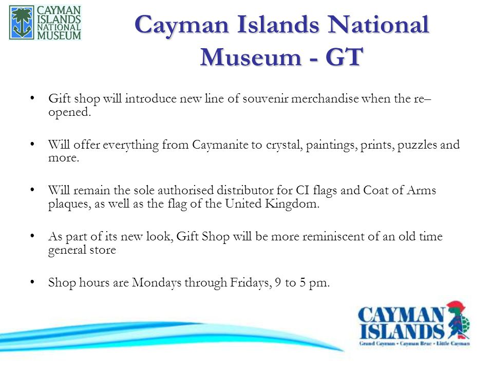 Cayman Islands National Museum - GT Gift shop will introduce new line of souvenir merchandise when the re– opened.
