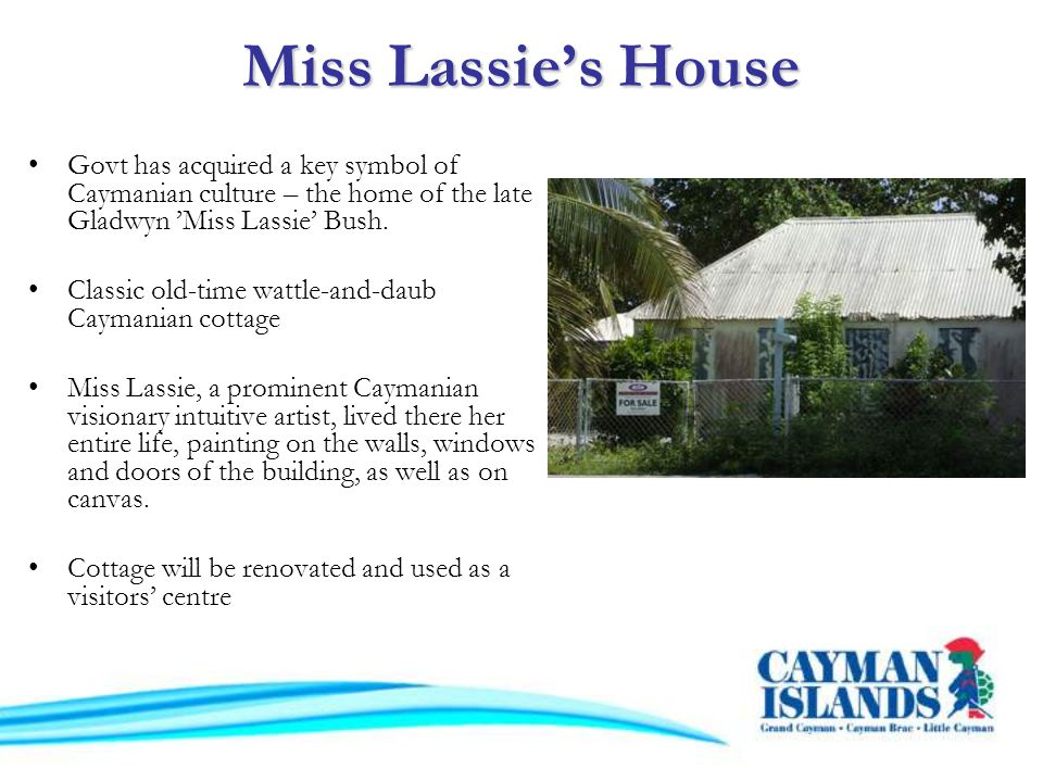 Miss Lassies House Govt has acquired a key symbol of Caymanian culture – the home of the late Gladwyn Miss Lassie Bush.