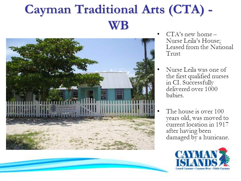 Cayman Traditional Arts (CTA) - WB CTAs new home – Nurse Leilas House; Leased from the National Trust Nurse Leila was one of the first qualified nurses in CI.