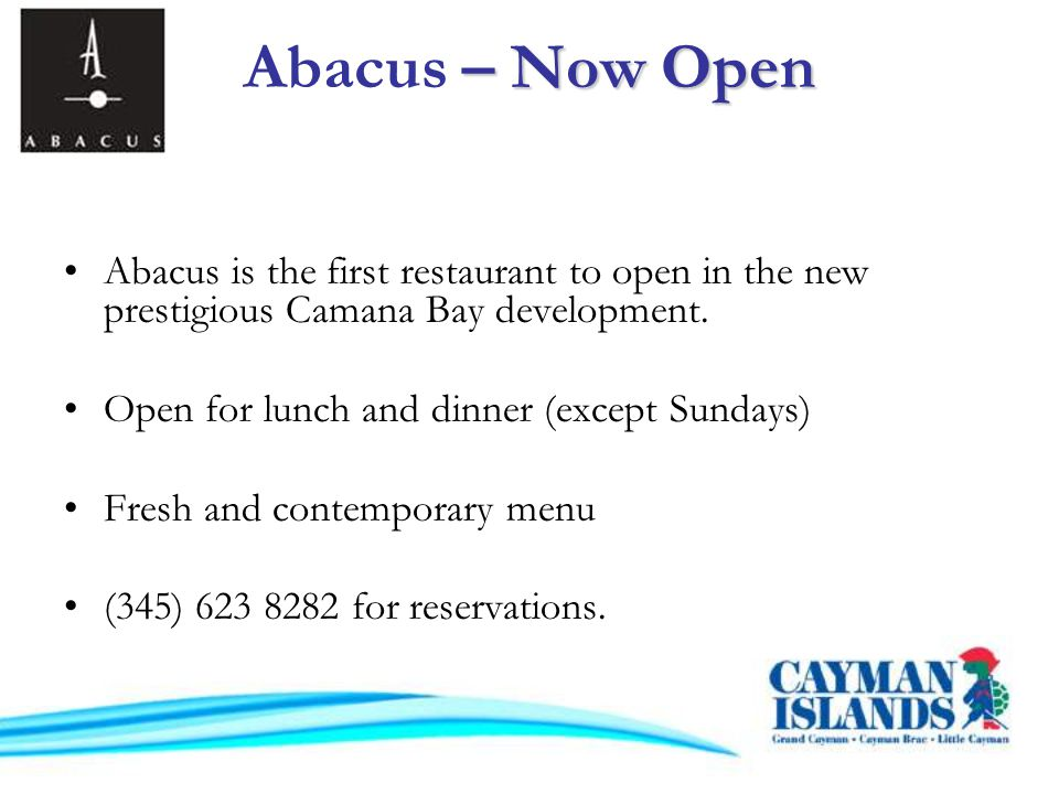 – Now Open Abacus – Now Open Abacus is the first restaurant to open in the new prestigious Camana Bay development.