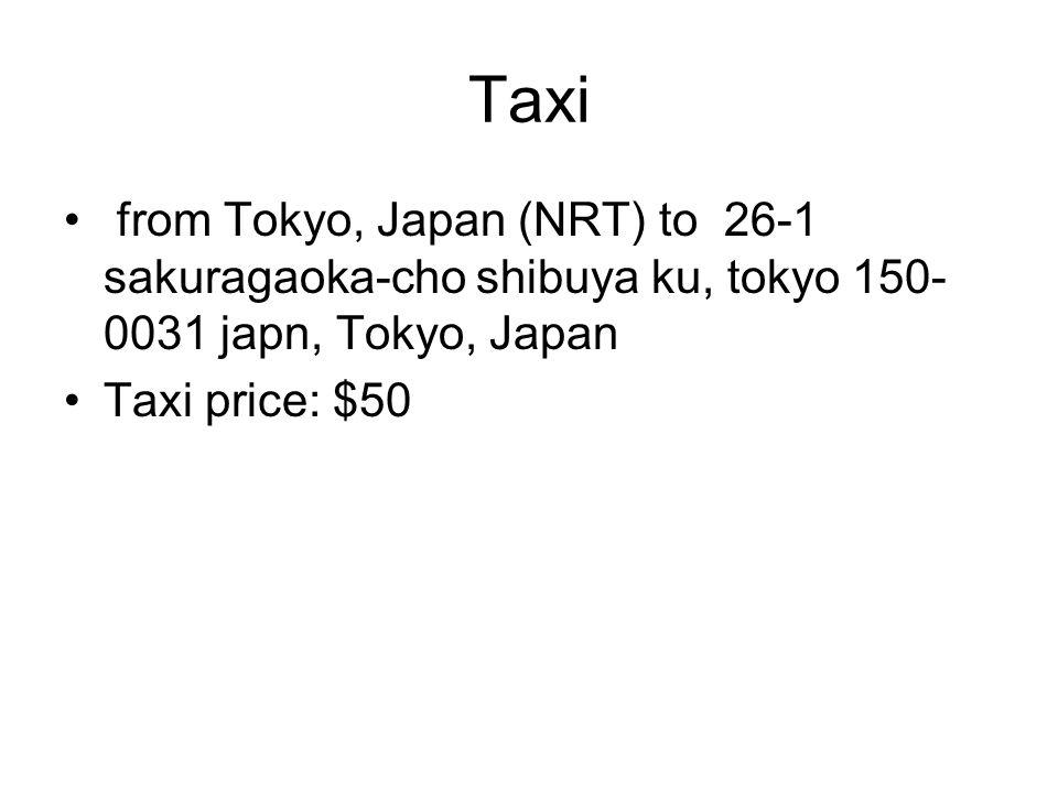 Taxi from Tokyo, Japan (NRT) to 26-1 sakuragaoka-cho shibuya ku, tokyo 150- 0031 japn, Tokyo, Japan Taxi price: $50