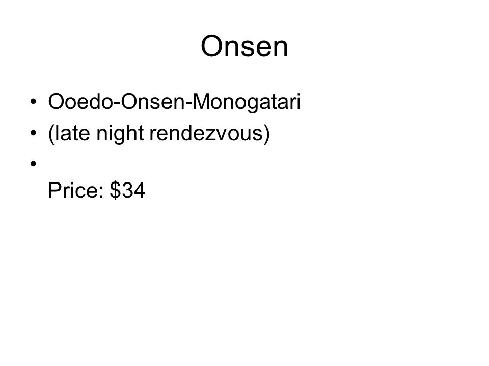 Onsen Ooedo-Onsen-Monogatari (late night rendezvous) Price: $34