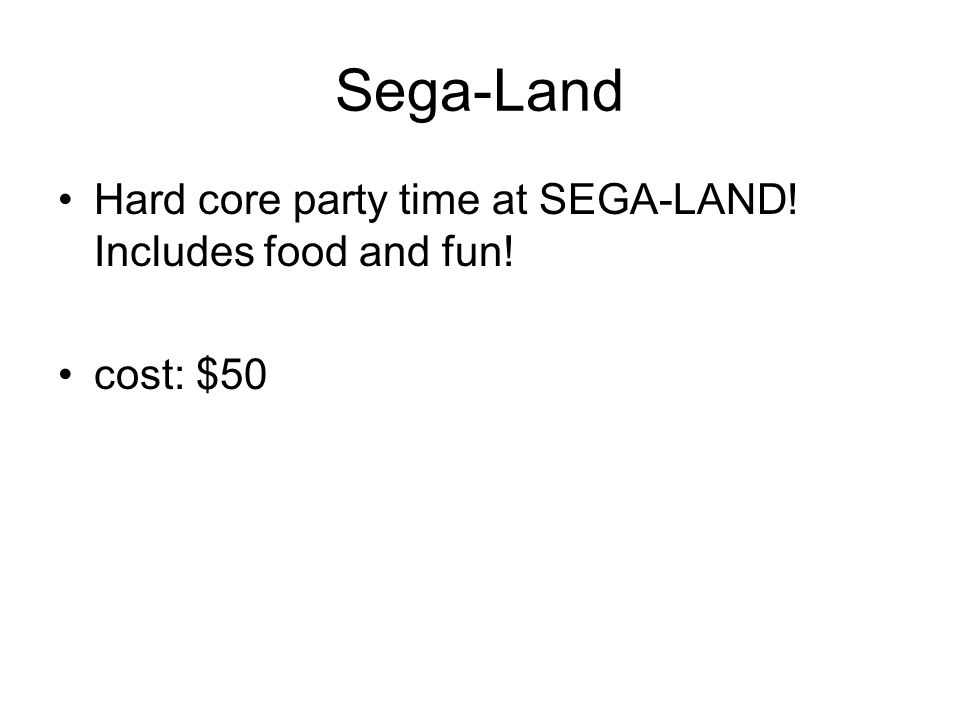 Sega-Land Hard core party time at SEGA-LAND! Includes food and fun! cost: $50