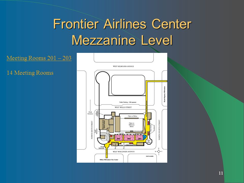 11 Frontier Airlines Center Mezzanine Level Meeting Rooms 201 – 203 14 Meeting Rooms
