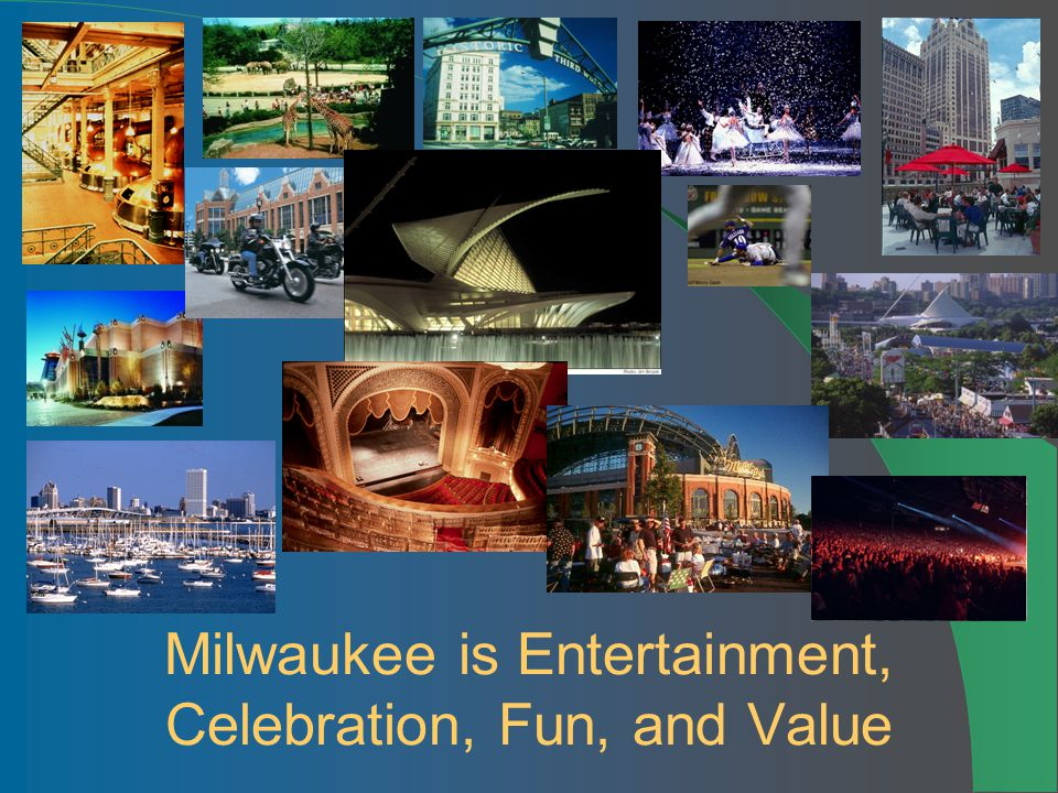 Milwaukee is Entertainment, Celebration, Fun, and Value